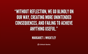 quote-Margaret-J.-Wheatley-without-reflection-we-go-blindly-on-our-100105